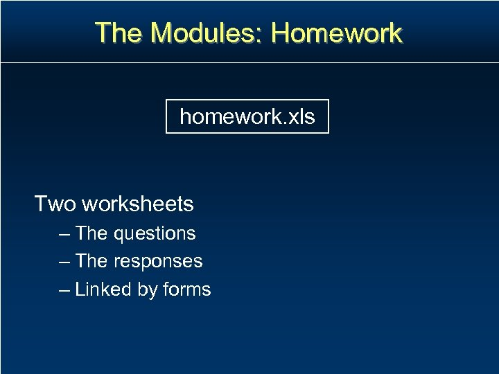The Modules: Homework homework. xls Two worksheets – The questions – The responses –