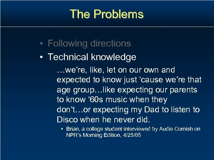 The Problems • Following directions • Technical knowledge …we're, like, let on our own