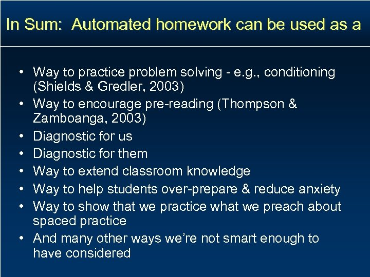 In Sum: Automated homework can be used as a • Way to practice problem