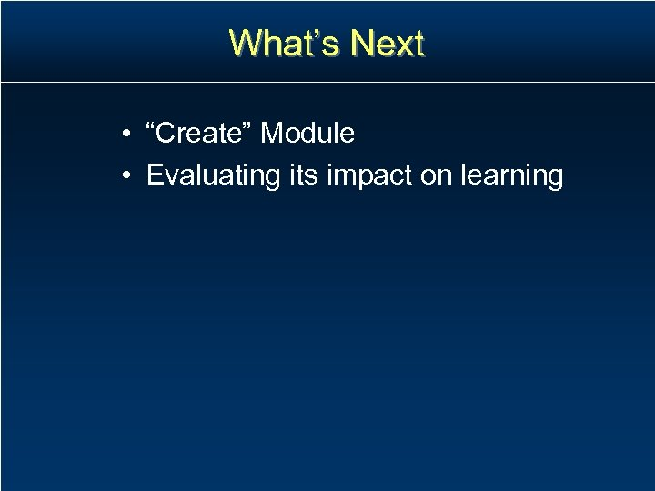 """What's Next • """"Create"""" Module • Evaluating its impact on learning"""