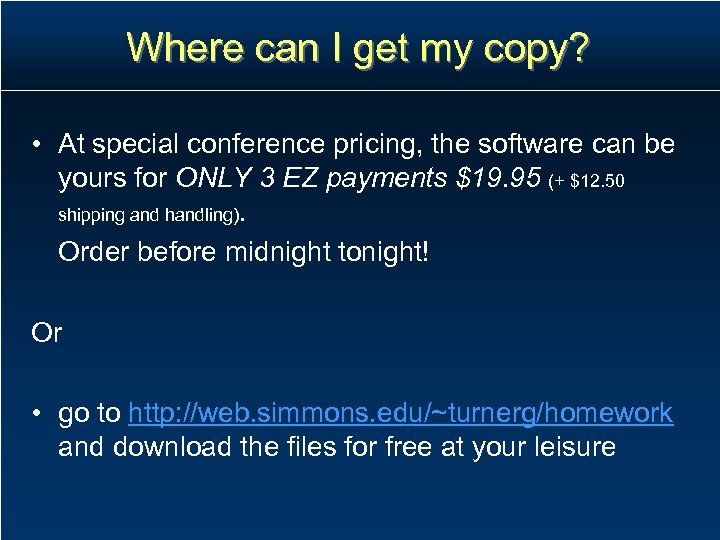 Where can I get my copy? • At special conference pricing, the software can