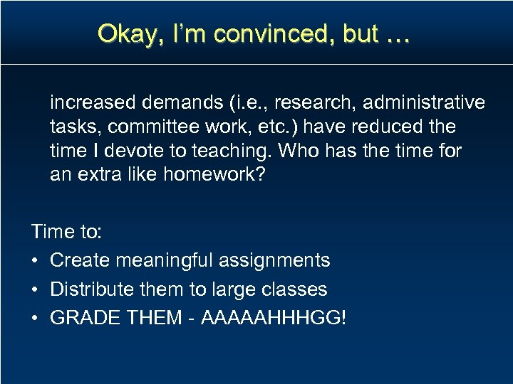 Okay, I'm convinced, but … increased demands (i. e. , research, administrative tasks, committee