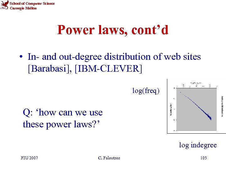 School of Computer Science Carnegie Mellon Power laws, cont'd • In- and out-degree distribution