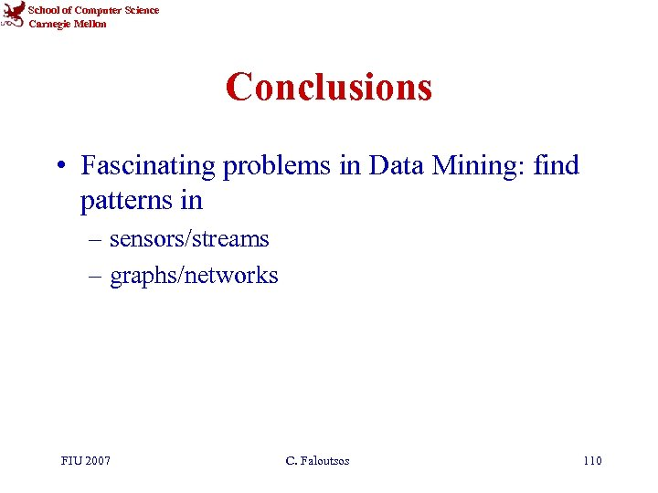 School of Computer Science Carnegie Mellon Conclusions • Fascinating problems in Data Mining: find