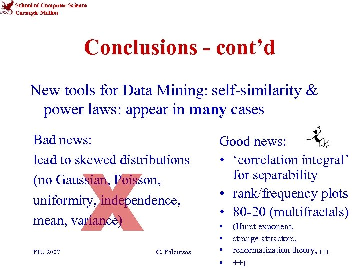 School of Computer Science Carnegie Mellon Conclusions - cont'd New tools for Data Mining: