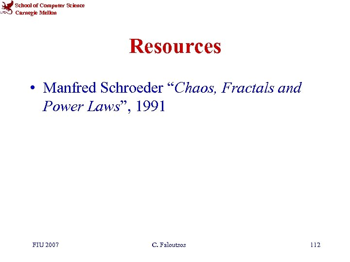 """School of Computer Science Carnegie Mellon Resources • Manfred Schroeder """"Chaos, Fractals and Power"""