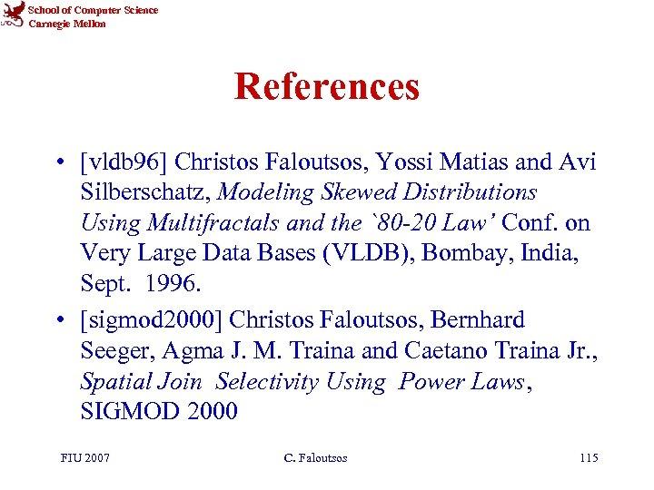 School of Computer Science Carnegie Mellon References • [vldb 96] Christos Faloutsos, Yossi Matias