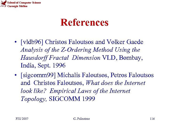 School of Computer Science Carnegie Mellon References • [vldb 96] Christos Faloutsos and Volker