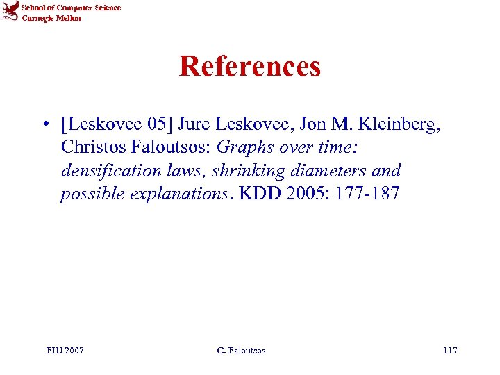 School of Computer Science Carnegie Mellon References • [Leskovec 05] Jure Leskovec, Jon M.