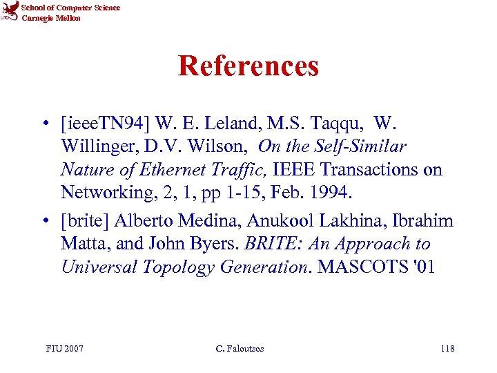 School of Computer Science Carnegie Mellon References • [ieee. TN 94] W. E. Leland,