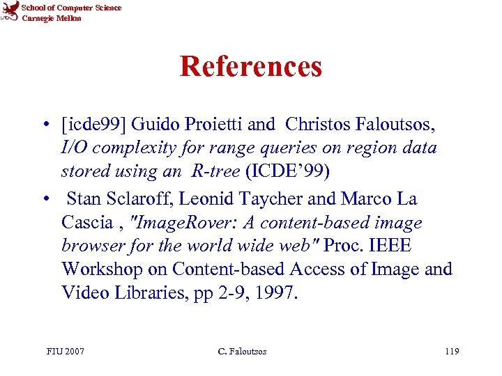 School of Computer Science Carnegie Mellon References • [icde 99] Guido Proietti and Christos