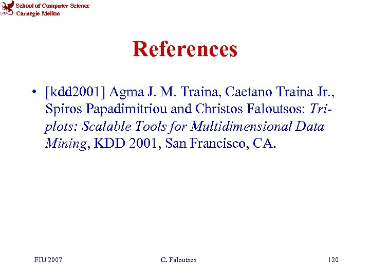 School of Computer Science Carnegie Mellon References • [kdd 2001] Agma J. M. Traina,