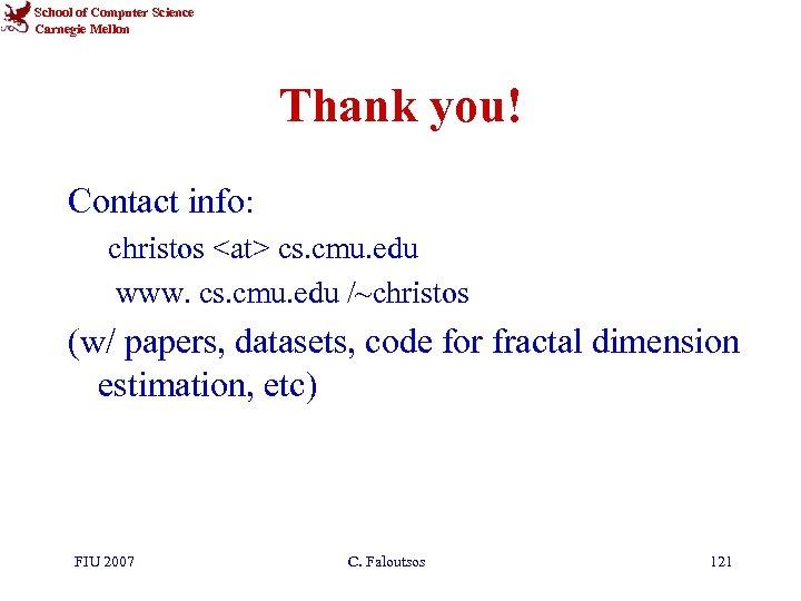 School of Computer Science Carnegie Mellon Thank you! Contact info: christos <at> cs. cmu.
