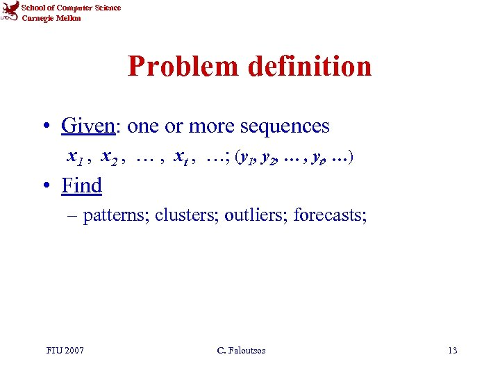 School of Computer Science Carnegie Mellon Problem definition • Given: one or more sequences