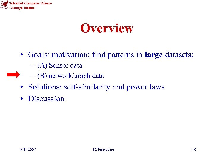 School of Computer Science Carnegie Mellon Overview • Goals/ motivation: find patterns in large