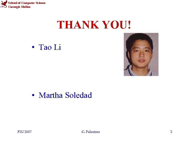 School of Computer Science Carnegie Mellon THANK YOU! • Tao Li • Martha Soledad