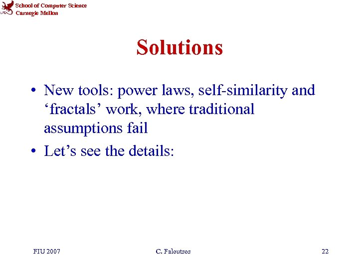 School of Computer Science Carnegie Mellon Solutions • New tools: power laws, self-similarity and