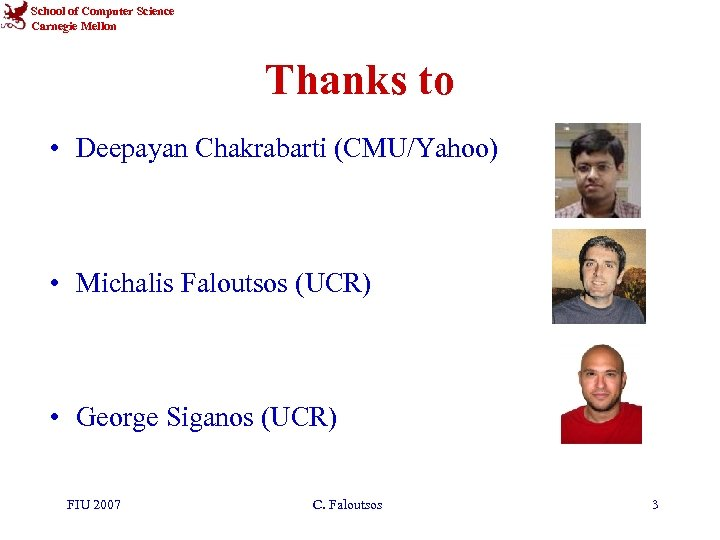 School of Computer Science Carnegie Mellon Thanks to • Deepayan Chakrabarti (CMU/Yahoo) • Michalis