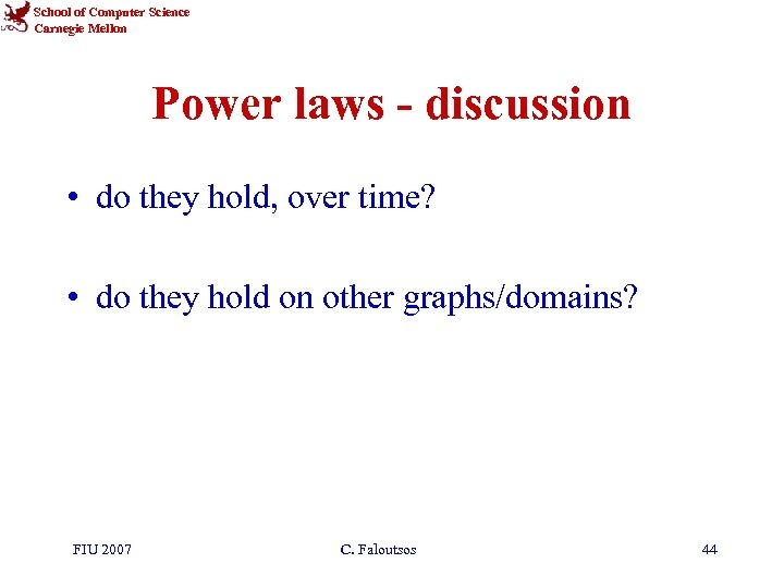 School of Computer Science Carnegie Mellon Power laws - discussion • do they hold,