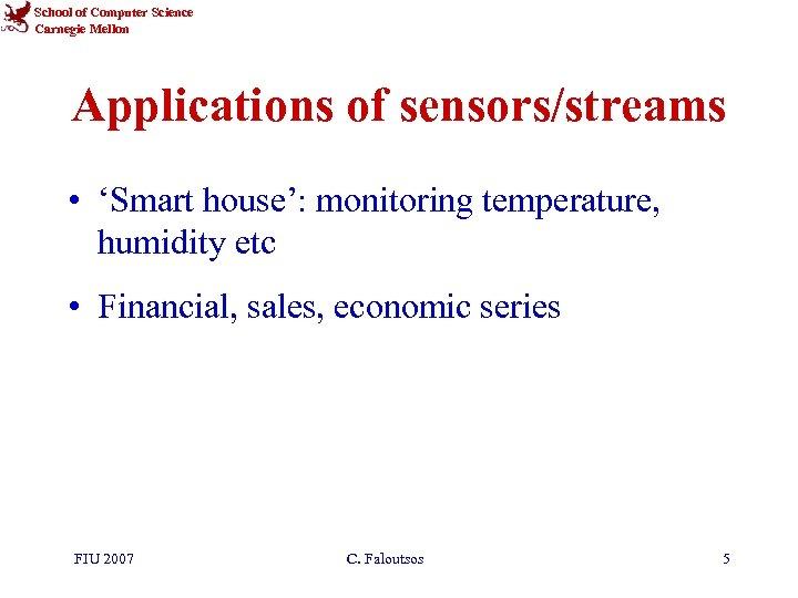 School of Computer Science Carnegie Mellon Applications of sensors/streams • 'Smart house': monitoring temperature,