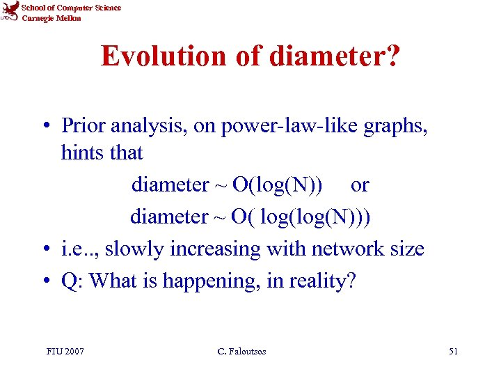 School of Computer Science Carnegie Mellon Evolution of diameter? • Prior analysis, on power-law-like