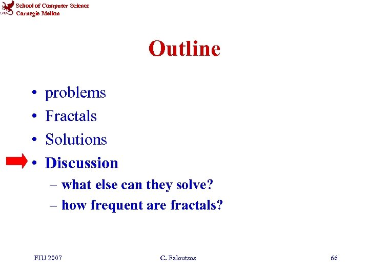 School of Computer Science Carnegie Mellon Outline • • problems Fractals Solutions Discussion –