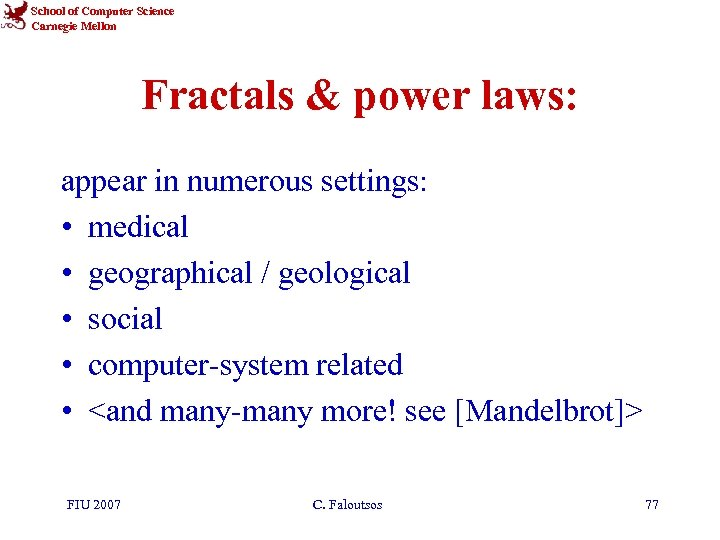 School of Computer Science Carnegie Mellon Fractals & power laws: appear in numerous settings: