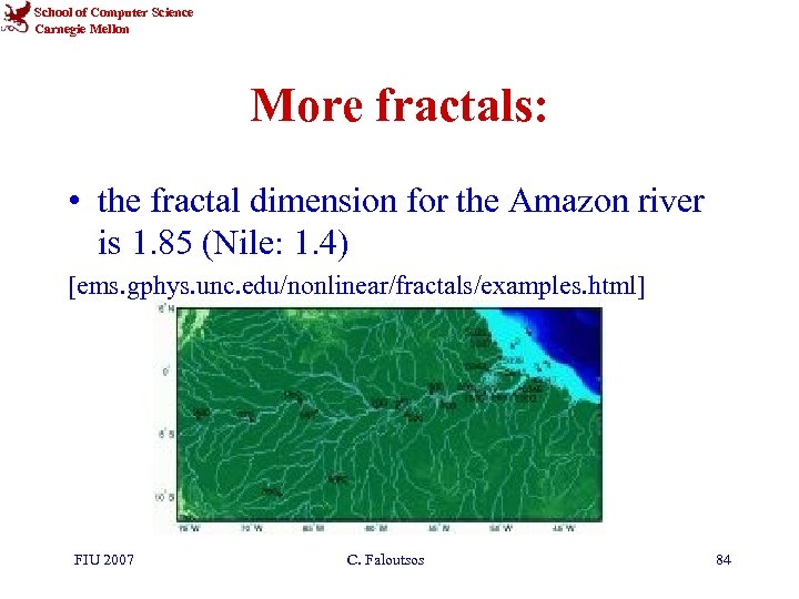 School of Computer Science Carnegie Mellon More fractals: • the fractal dimension for the