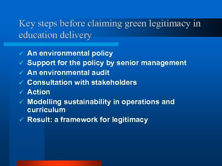 Key steps before claiming green legitimacy in education delivery ü ü ü ü An