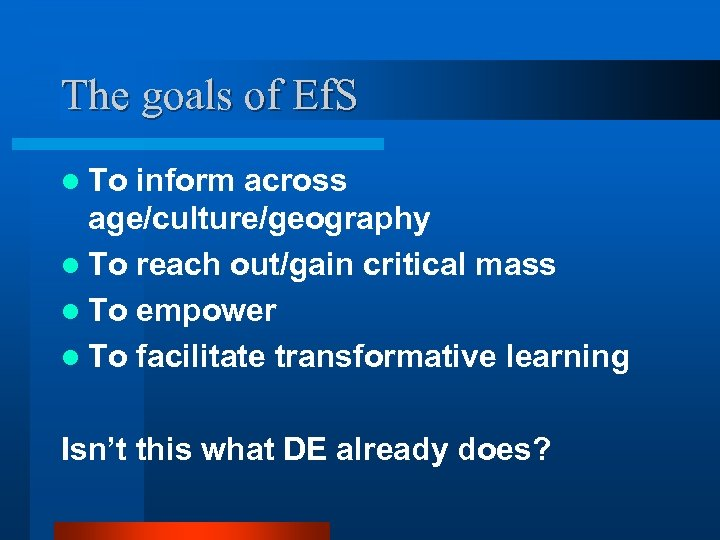 The goals of Ef. S l To inform across age/culture/geography l To reach out/gain