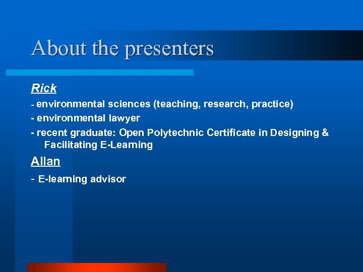 About the presenters Rick - environmental sciences (teaching, research, practice) - environmental lawyer -