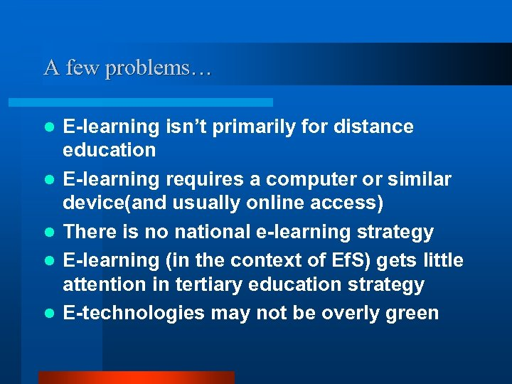 A few problems… l l l E-learning isn't primarily for distance education E-learning requires