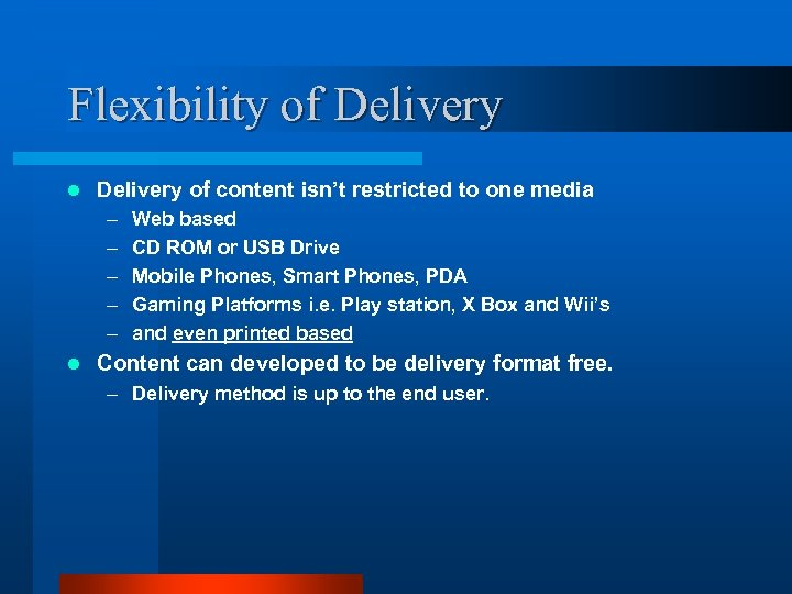 Flexibility of Delivery l Delivery of content isn't restricted to one media – –