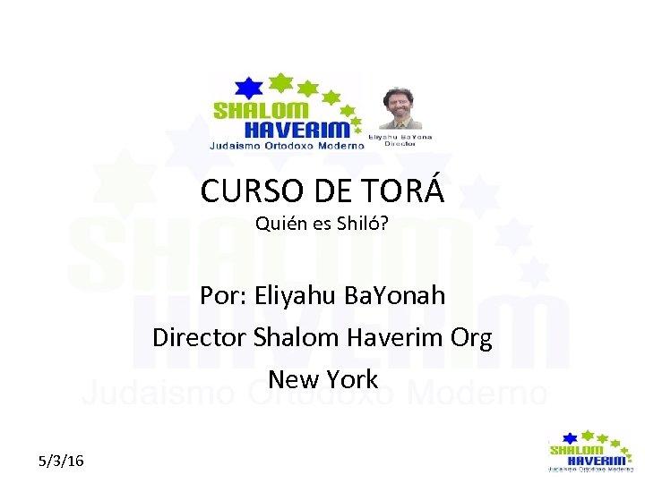 CURSO DE TORÁ Quién es Shiló? Click to edit Master subtitle style Por: Eliyahu