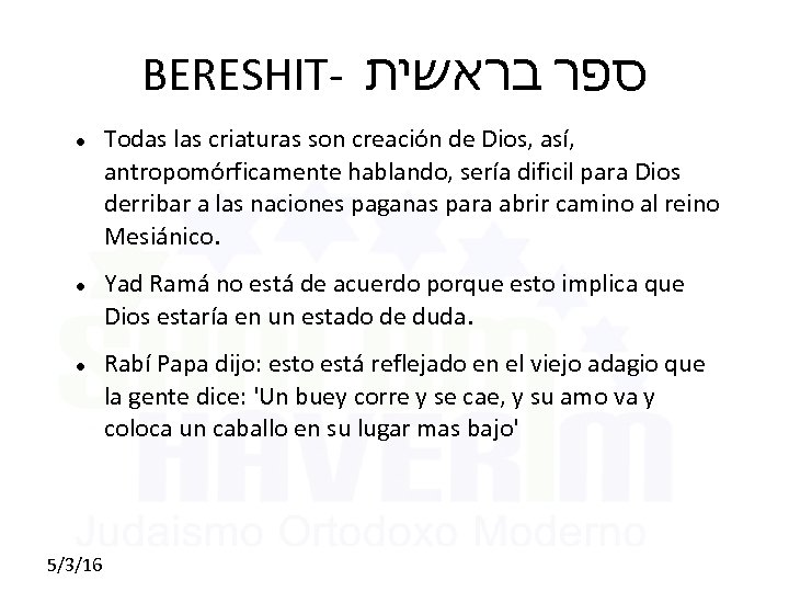 BERESHIT- ספר בראשית 5/3/16 Todas las criaturas son creación de Dios, así, antropomórficamente hablando,