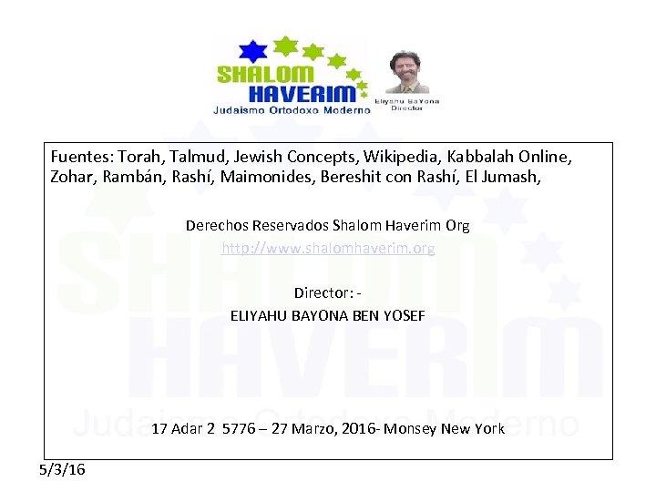 Fuentes: Torah, Talmud, Jewish Concepts, Wikipedia, Kabbalah Online, Zohar, Rambán, Rashí, Maimonides, Bereshit con