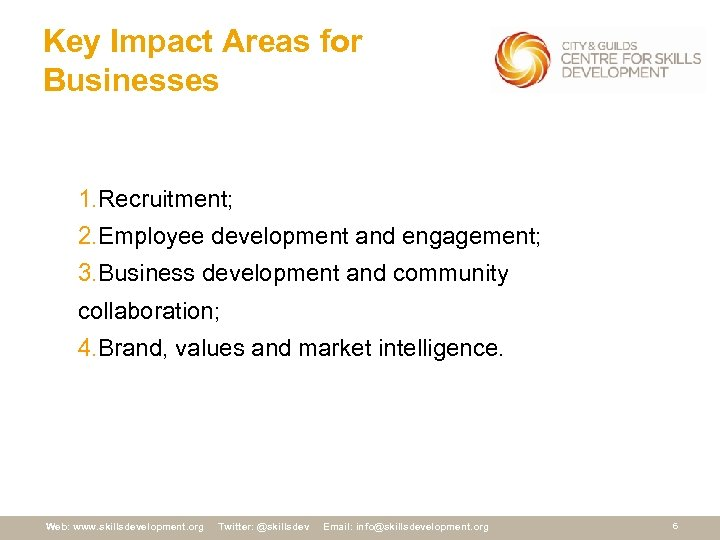 Key Impact Areas for Businesses 1. Recruitment; 2. Employee development and engagement; 3. Business