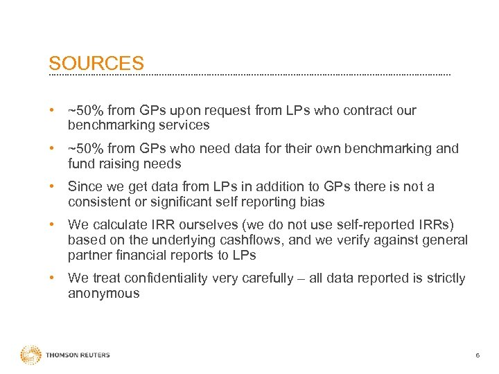SOURCES • ~50% from GPs upon request from LPs who contract our benchmarking services