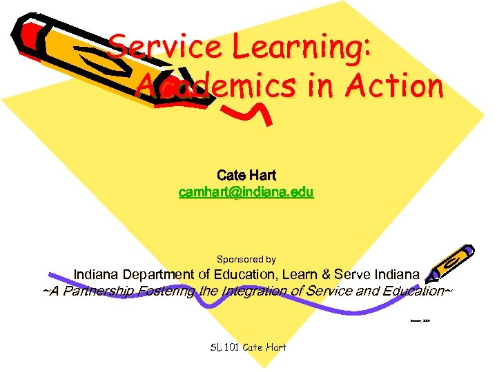 Service Learning: Academics in Action Cate Hart camhart@indiana. edu Sponsored by Indiana Department of