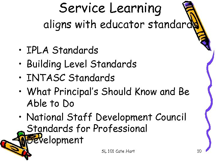 Service Learning aligns with educator standards • • IPLA Standards Building Level Standards INTASC