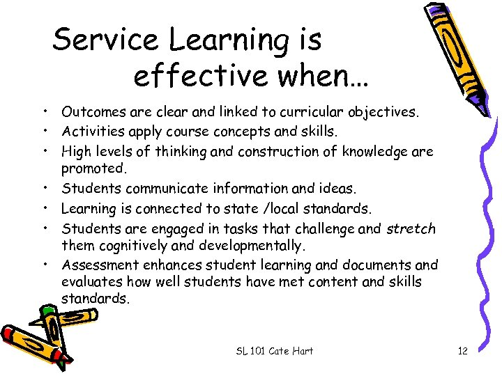 Service Learning is effective when… • Outcomes are clear and linked to curricular objectives.