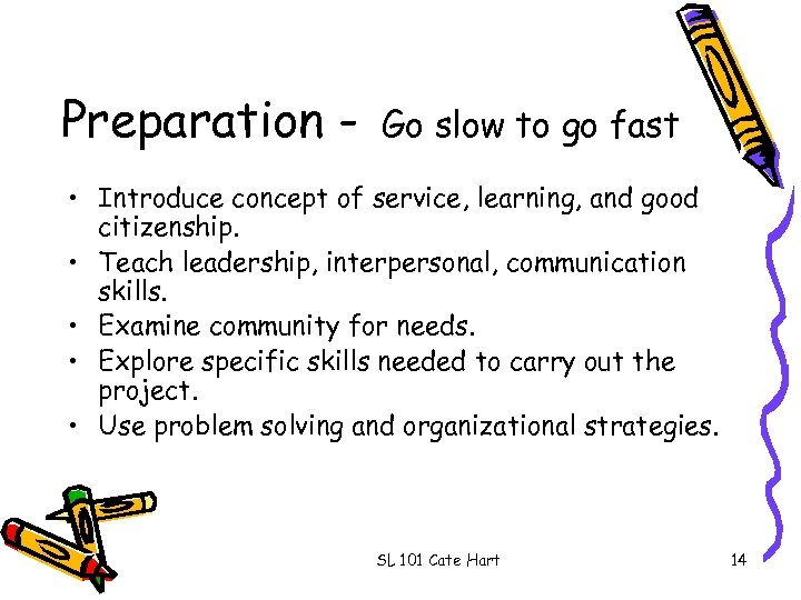 Preparation - Go slow to go fast • Introduce concept of service, learning, and