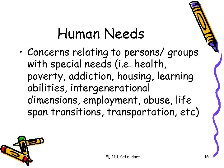 Human Needs • Concerns relating to persons/ groups with special needs (i. e. health,