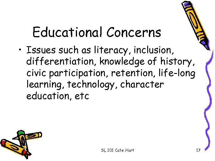 Educational Concerns • Issues such as literacy, inclusion, differentiation, knowledge of history, civic participation,