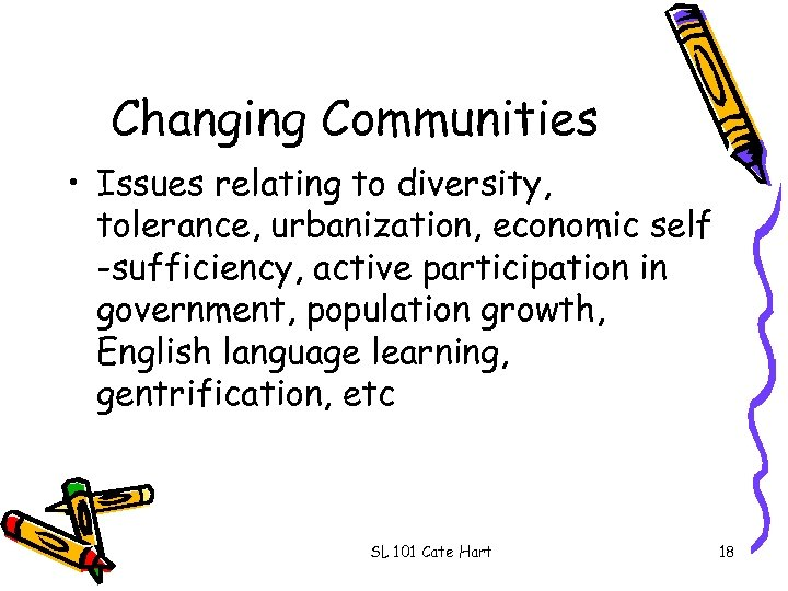 Changing Communities • Issues relating to diversity, tolerance, urbanization, economic self -sufficiency, active participation