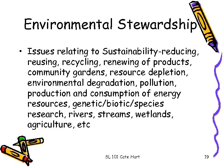 Environmental Stewardship • Issues relating to Sustainability-reducing, reusing, recycling, renewing of products, community gardens,