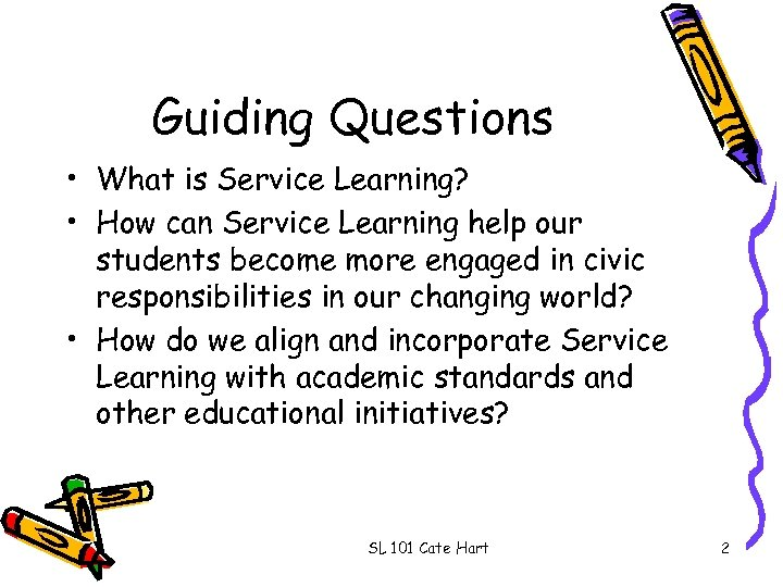 Guiding Questions • What is Service Learning? • How can Service Learning help our