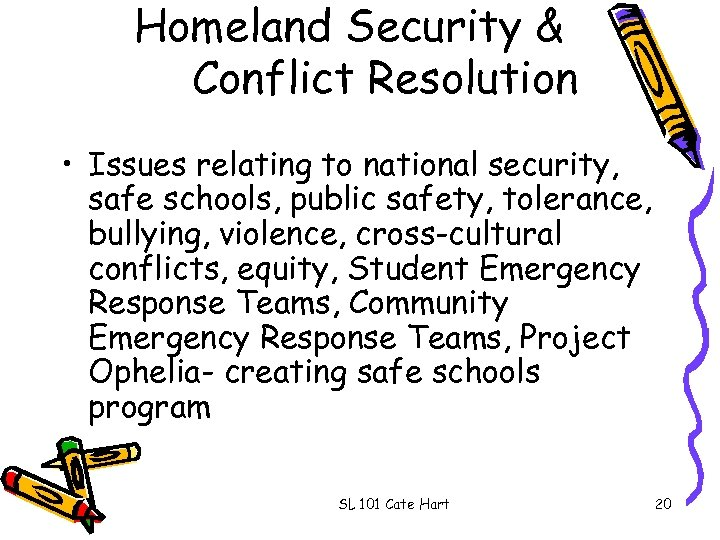 Homeland Security & Conflict Resolution • Issues relating to national security, safe schools, public