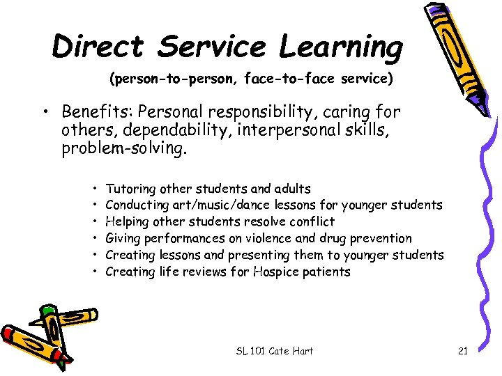 Direct Service Learning (person-to-person, face-to-face service) • Benefits: Personal responsibility, caring for others, dependability,