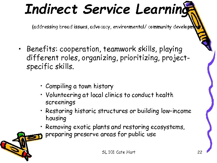 Indirect Service Learning (addressing broad issues, advocacy, environmental/ community development) • Benefits: cooperation, teamwork